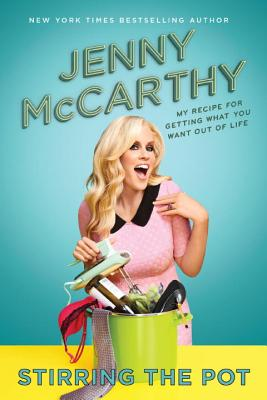 Stirring the Pot: My Recipe for Getting What You Want Out of Life - McCarthy, Jenny
