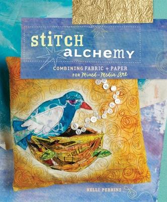 Stitch Alchemy - Perkins, Kelli