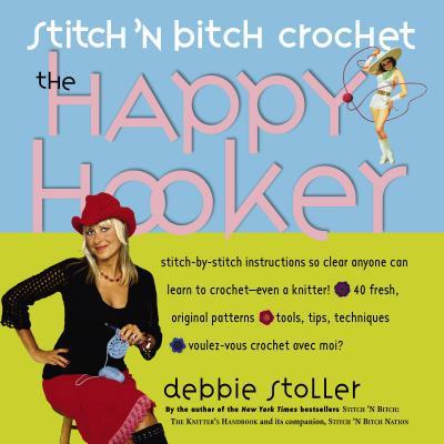 Stitch 'n Bitch Crochet: The Happy Hooker - Stoller, Debbie