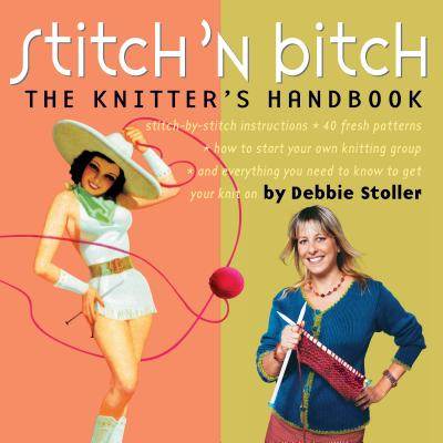 Stitch 'n Bitch: The Knitter's Handbook - Stoller, Debbie, and Dolan, John (Photographer)