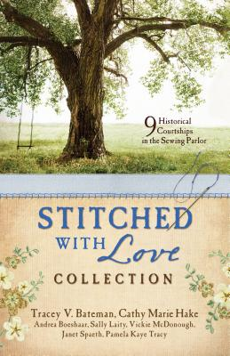 Stitched with Love Romance Collection - Bateman, Tracey V, and Boeshaar, Andrea, and Hake, Cathy Marie