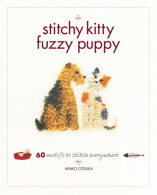 Stitchy Kitty Fuzzy Puppy: 60 Motifs to Stitch Everywhere - Otsuka, Ayako