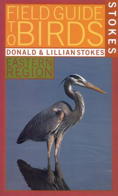 Stokes Field Guide to Birds: Eastern Region - Stokes, Donald