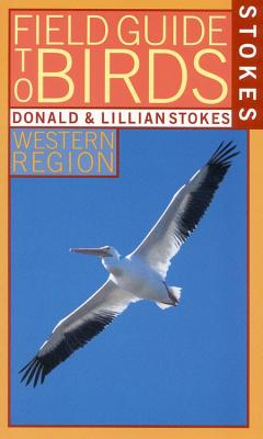 Stokes Field Guide to Birds: Western Region - Stokes, Donald