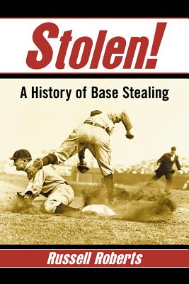 Stolen!: A History of Base Stealing - Roberts, Russell
