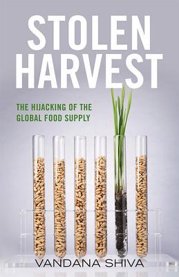 Stolen Harvest: The Hijacking of the Global Food Supply - Shiva, Vandana, Dr.