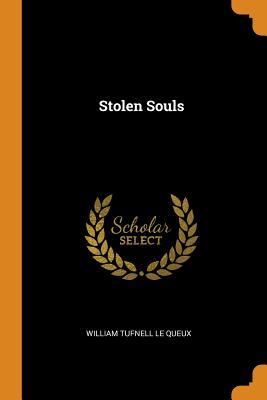 Stolen Souls - Le Queux, William Tufnell