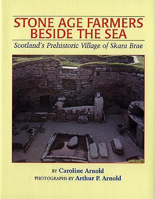 Stone Age Farmers Beside the Sea: Scotland's Prehistoric Village of Skara Brae - Arnold, Caroline