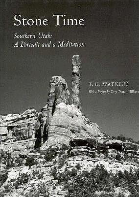 Stone Time: Southern Utah -- A Portrait & a Meditation - Watkins, T.H.