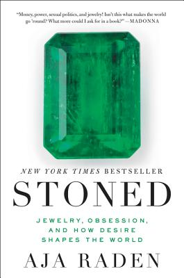 Stoned: Jewelry, Obsession, and How Desire Shapes the World - Raden, Aja