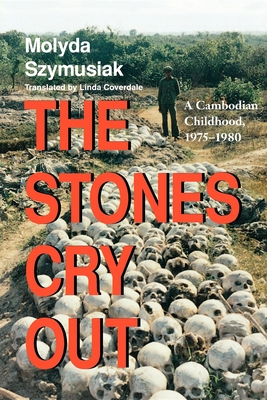 Stones Cry Out: A Cambodian Childhood, 1975-1980 - Szymusiak, Molyda, and Coverdale, Linda (Translated by)