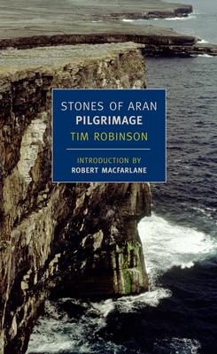 Stones of Aran: Pilgrimage - Robinson, Tim, and MacFarlane, Robert, M.D (Introduction by)