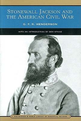 Stonewall Jackson and the American Civil War (Barnes & Noble Library of Essential Reading) - Henderson, G F R, and Henderson, Gfr, and Wynne, Ben (Introduction by)