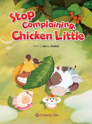 Stop Complaining, Chicken Little - Coates, Jan L