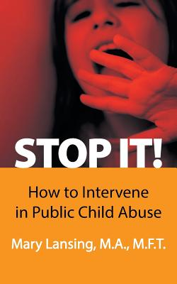 Stop It!: How to Intervene in Public Child Abuse - Lansing M a M F T, Mary