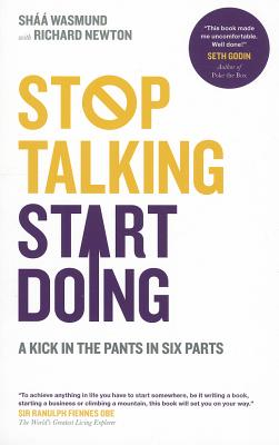 Stop Talking, Start Doing: A Kick in the Pants in Six Parts - Wasmund, Shaa, and Newton, Richard