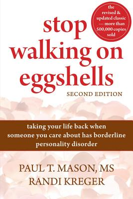 Stop Walking on Eggshells: Taking Your Life Back When Someone You Care about Has Borderline Personality Disorder - Mason, Paul T, M.S., and Kreger, Randi
