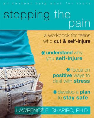Stopping the Pain: A Workbook for Teens Who Cut and Self-Injure - Shapiro, Lawrence E, PH.D.
