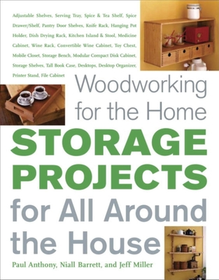 Storage Projects for All Around the House: For All Around the House - Miller, Jeff, and Barrett, Niall, and Anthony, Paul