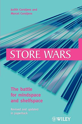 Store Wars: The Battle for Mindspace and Shelfspace - Corstjens, Judith, and Corstjens, Marcel