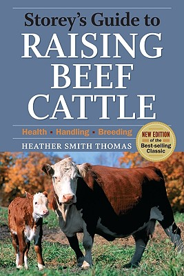 Storey's Guide to Raising Beef Cattle: Health/Handling/Breeding - Thomas, Heather Smith