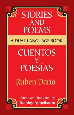 Stories and Poems/Cuentos y Poesias: A Dual-Language Book - Dario, Ruben, and Dario, and Appelbaum, Stanley (Translated by)