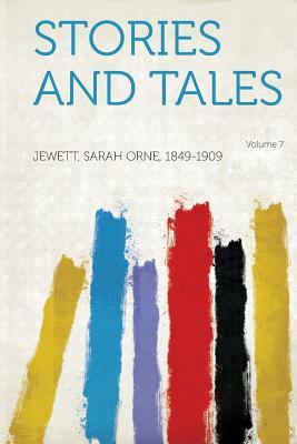 Stories and Tales Volume 7 - 1849-1909, Jewett Sarah Orne (Creator)