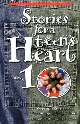 Stories for a Teen's Heart - Gray, Alice (Compiled by)