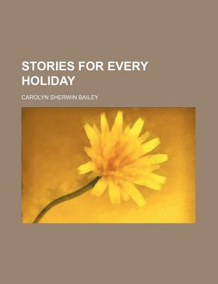 Stories for Every Holiday - Bailey, Carolyn Sherwin