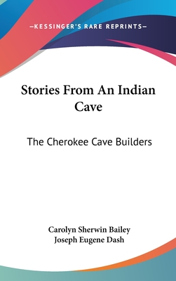 Stories from an Indian Cave: The Cherokee Cave Builders - Bailey, Carolyn Sherwin
