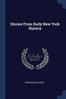 Stories from Early New York History - Williams, Sherman
