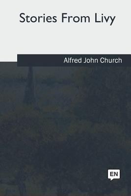 Stories from Livy - Church, Alfred John