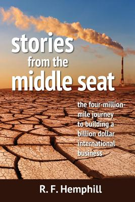 Stories From The Middle Seat: The four-million-mile journey to building a billion dollar international business - Hemphill, R F