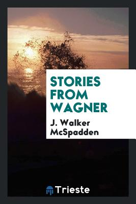 Stories from Wagner - McSpadden, J Walker