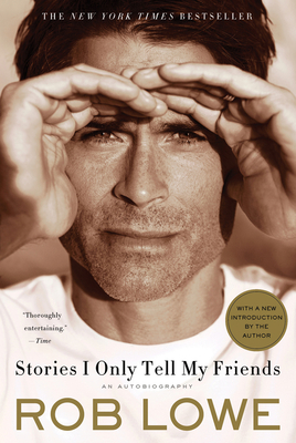 Stories I Only Tell My Friends: An Autobiography - Lowe, Rob