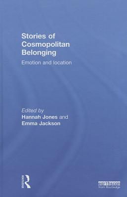 Stories of Cosmopolitan Belonging: Emotion and Location - Jones, Hannah (Editor), and Jackson, Emma (Editor)