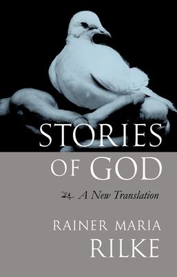 Stories of God: A New Translation - Rilke, Rainer Maria