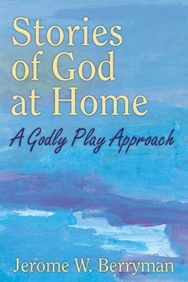 Stories of God at Home: A Godly Play Approach - Berryman, Jerome W