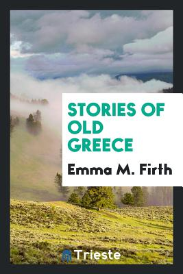 Stories of Old Greece - Firth, Emma M