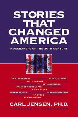 Stories That Changed America: Muckrakers of the 20th Century - Jensen, Carl
