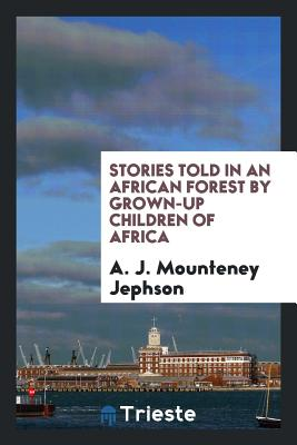 Stories Told in an African Forest by Grown-Up Children of Africa - Jephson, A J Mounteney