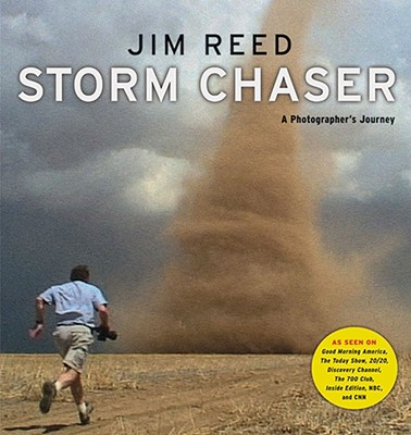 Storm Chaser: A Photographer's Journey - Reed, Jim