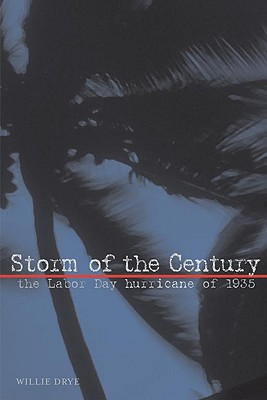 Storm of the Century: The Labor Day Hurricane of 1935 - Drye, Willie