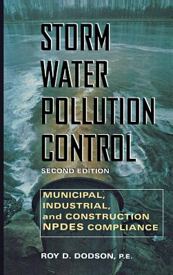 Storm Water Pollution Control: Municipal, Industrial and Construction Npdes Compliance - Dodson, Roy D