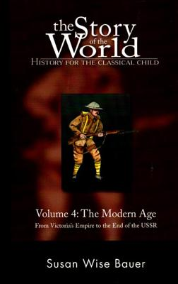 Story of the World, Vol. 4: History for the Classical Child: The Modern Age - Bauer, Susan Wise