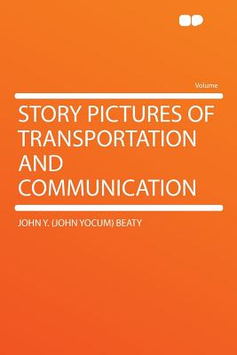 Story Pictures of Transportation and Communication - Beaty, John Y