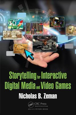 Storytelling for Interactive Digital Media and Video Games - Zeman, Nicholas Bernhardt