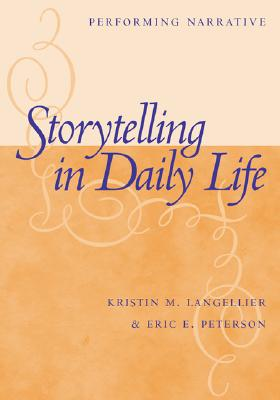 Storytelling in Daily Life: Performing Narrative - Langellier, Kristin
