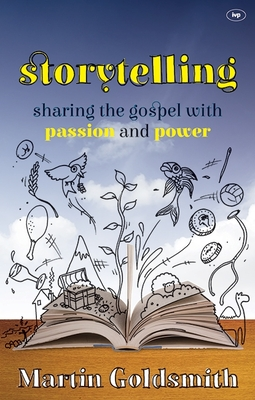 Storytelling: Sharing the Gospel with Passion and Power - Goldsmith, Martin