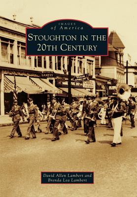 Stoughton in the 20th Century - Lambert, David Allen, and Lambert, Brenda Lea